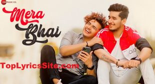Mera Bhai Lyrics – Bhavin Bhanushali   Vikas Naidu – TopLyricsSite.com