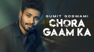 CHORA GAAM KA – Sumit Goswami
